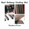 Boel / Emborg / Vinding / Riel - SHADOW OF LOVE
