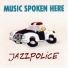 Music Spoken Here - JAZZPOLICE