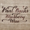 Paul Banks - Blackberry Wine