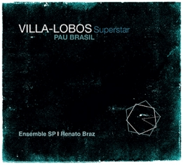 Pau Brasil & Ensemble SP & Renat - VILLA-LOBOS SUPERSTAR - Front Cover