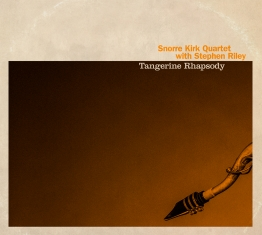 Snorre Kirk Quartet with Stephen Riley - TANGERINE RHAPSODY - Front Cover